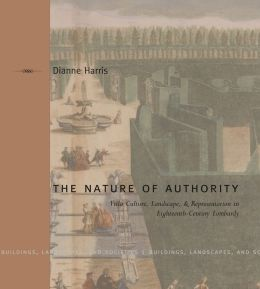 The Nature of Authority: Villa Culture, Landscape, and Representation in Eighteenth-Century Lombardy