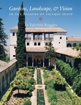 Gardens, Landscape, and Vision in the Palaces of Islamic Spain