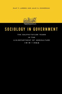 Sociology in Government: The Galpin-Taylor Years in the U. S. Department of Agriculture, 1919-1953