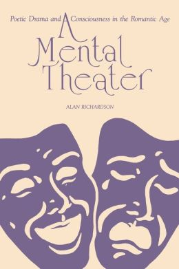 A Mental Theater: Poetic Drama and Consciousness in the Romantic Age