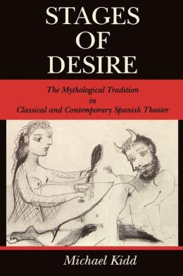 Stages of Desire: The Mythological Tradition in Classical and Contemporary Spanish Theater
