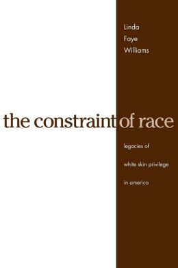 The Constraint of Race: Legacies of White Skin Privilege in America
