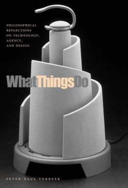 What Things Do: Philosophical Reflections on Technology, Agency, and Design