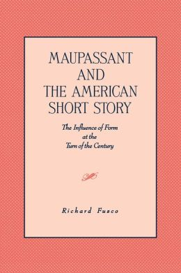 Maupassant and the American Short Story: The Influence of Form at the Turn of the Century