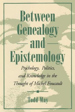 Between Genealogy and Epistemology: Psychology, Politics, and Knowledge in the Thought of Michel Foucault