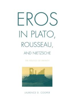 Eros in Plato, Rousseau, and Nietzsche: The Politics of Infinity