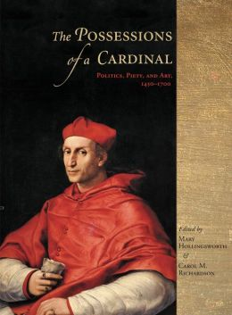 The Possessions of a Cardinal: Politics, Piety, and Art, 1450-1700