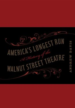 America's Longest Run: A History of the Walnut Street Theatre