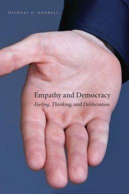Empathy and Democracy: Feeling, Thinking, and Deliberation