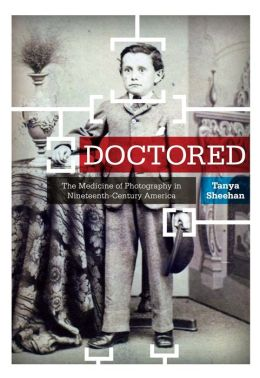 Doctored: The Medicine of Photography in Nineteenth-Century America