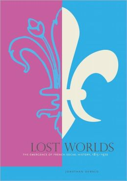 Lost Worlds: The Emergence of French Social History, 1815-1970