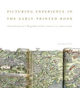 Picturing Experience in the Early Printed Book: Breydenbach?s Peregrinatio from Venice to Jerusalem