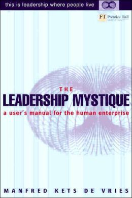 The Leadership Mystique: A User's Manual for the Human Enterprise