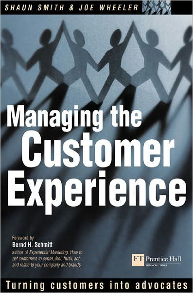 Ebook textbook download free Managing the Customer Experience: Turn Customers into Advocates PDB by Shaun  Smith, Joe Wheeler, Shawn Smith