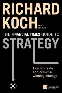 Financial Times Guide to Strategy: How to Create and Deliver a Winning Strategy