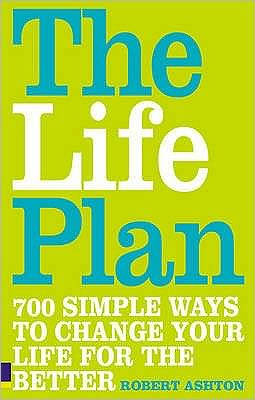 Life Plan: 1000 Simple Ways to Change Your Life for the Better
