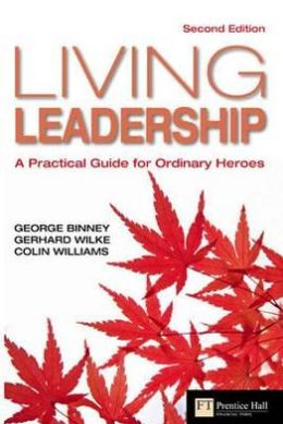 Living Leadership: A Practical Guide for Ordinary Heroes