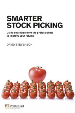Smarter Stock Picking: Using Strategies From the Professionals to Improve Your Returns