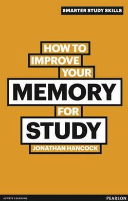 How to Improve Your Memory for Study. by Jonathan Hancock