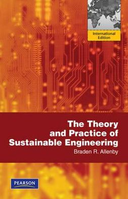 The Theory and Practice of Sustainable Engineering. Braden R. Allenby