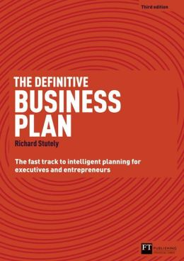 The Definitive Business Plan: The Fast Track to Intelligent Planning for Executives and Entrepreuners