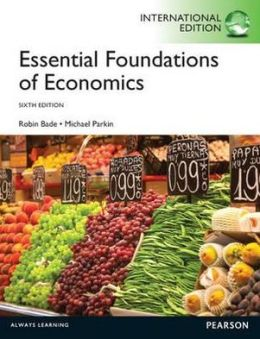 Essential Foundations of Economics. Robin Bade, Michael Parkin