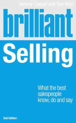Brilliant Selling 2nd edn: What the best salespeople know, do and say