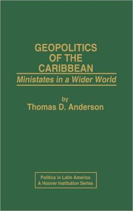 Geopolitics of the Caribbean: Ministates in a Wider World