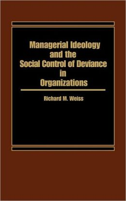 Managerial Ideology and the Social Control of Deviance in Organizations