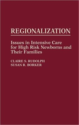 Regionalization: Issues in Intensive Care for High Risk Newborns and Their Families