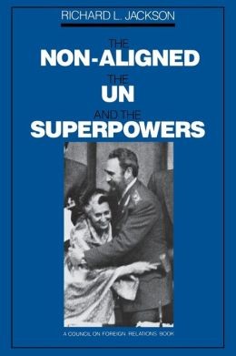 The Non-Aligned, the UN, and the Superpowers