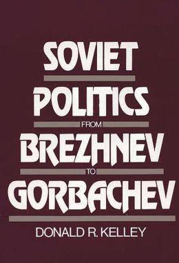 Soviet Politics From Brezhnev To Gorbachev