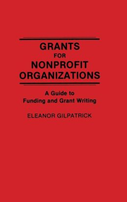 Grants for Nonprofit Organizations: A Guide to Funding and Grant Writing