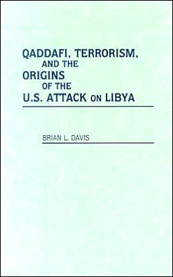 Qaddafi, Terrorism, and the Origins of the U.S. Attack on Libya