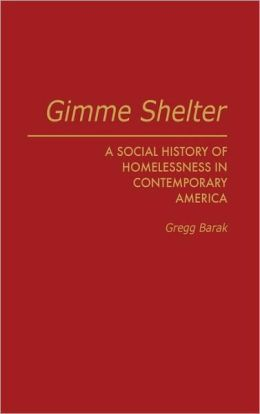 Gimme Shelter: A Social History of Homelessness in Contemporary America