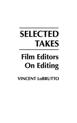 Selected Takes: Film Editors on Editing