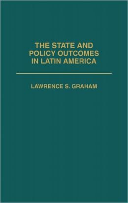 The State And Policy Outcomes In Latin America