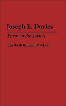 Joseph E. Davies: Envoy to the Soviets