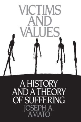 Victims and Values: A History and a Theory of Suffering