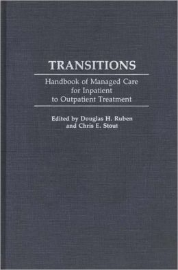 Transitions: Handbook of Managed Care for Inpatient to Outpatient Treatment