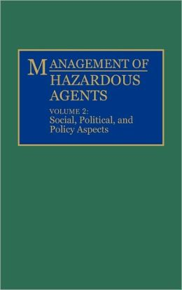 Management of Hazardous Agents: Volume 2: Social, Political, and Policy Aspects