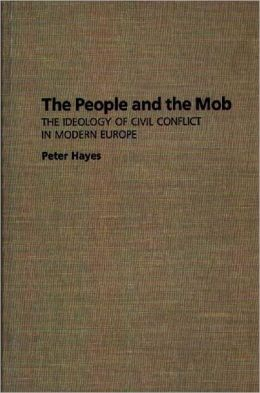 The People and the Mob: The Ideology of Civil Conflict in Modern Europe