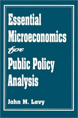 Essential Microeconomics For Public Policy Analysis