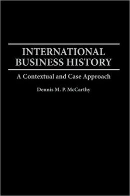 International Business History: A Contextual and Case Approach