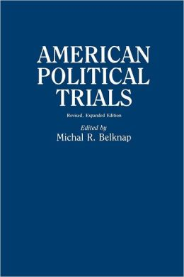 American Political Trials: Revised, Expanded Edition