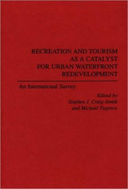Recreation and Tourism as a Catalyst for Urban Waterfront Redevelopment: An International Survey