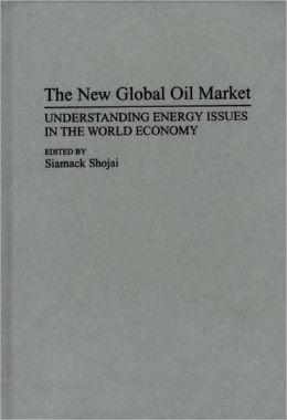 The New Global Oil Market: Understanding Energy Issues in the World Economy