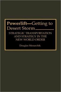 Powerlift--Getting to Desert Storm: Strategic Transportation and Strategy in the New World Order