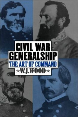 Civil War Generalship: The Art of Command