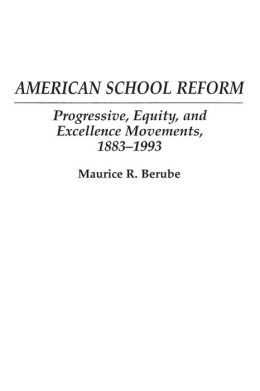 American School Reform: Progressive, Equity, and Excellence Movements, 1883-1993